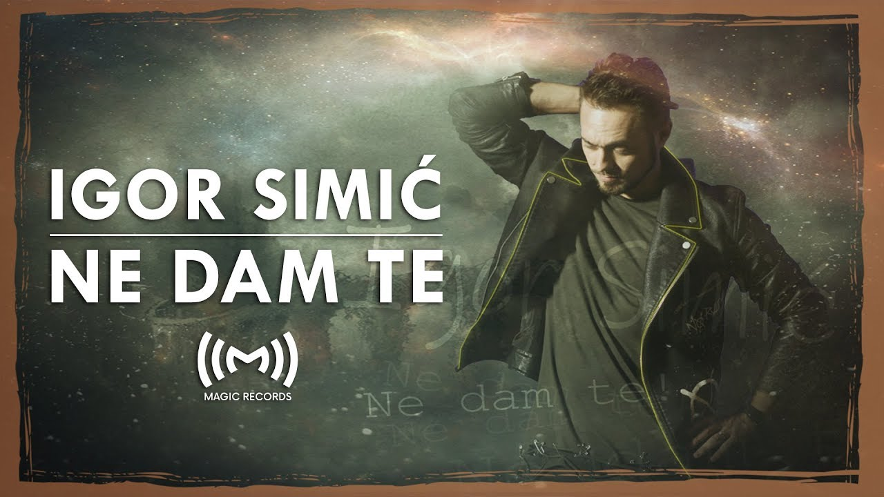 Igor Simić - Ne dam te (OFFICIAL VIDEO)