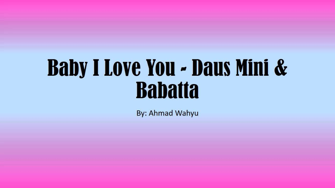 Baby I Love You Daus Mini Babatta Full Lyrics YouTube