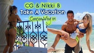 cg nikki b take a vacation   cancun vlog 01
