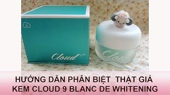 Giới thiệu và hướng dẫn cách phân biệt kem dưỡng trắng da Cloud 9 TM Blanc De White thật giả