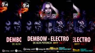 DEMBOW ELECTRO DE ALTA POTENCIA 2017 DJ SANTIAGO MIX VOL 1