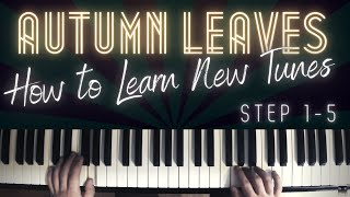 How to Learn New Tunes (Autumn Leaves) │ Jazz Piano Lesson #32