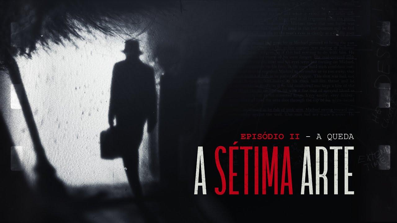 Download A SÉTIMA ARTE   EPISÓDIO 2 - A Queda