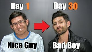 """Go From """"Nice Guy"""" to Bad Boy in 30 Days! (Transformation Plan)"""