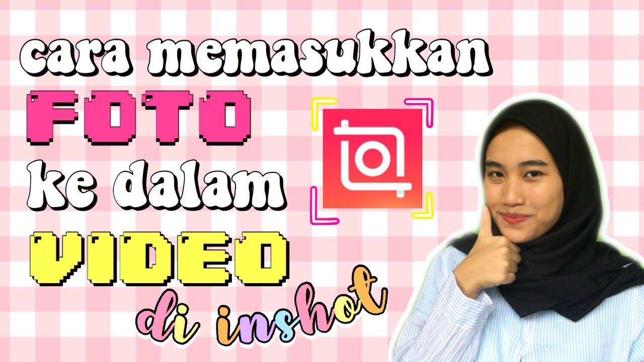Cara Menambahkan Foto Dalam Video Di Inshot Cara Memasukkan Foto Dalam Video Di Inshot Youtube