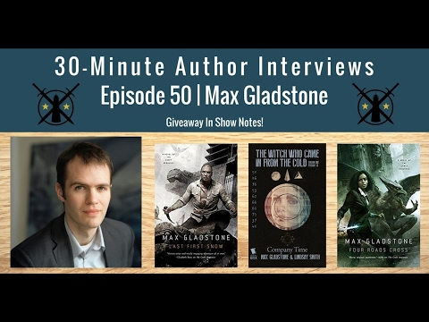 30-Minute Author Interviews | Episode 50 | Max Gladstone
