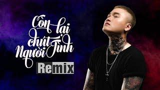 Còn Lại Chút Tình Người Remix - Vũ Duy Khánh | Nhạc Trẻ Remix 2019 Cực Mạnh Mới Nhất MV HD