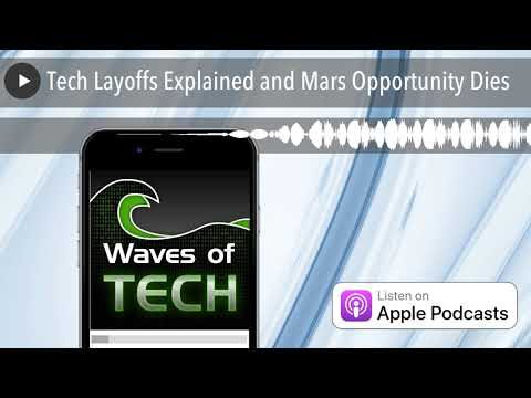 Tech Layoffs Explained and Mars Opportunity Dies