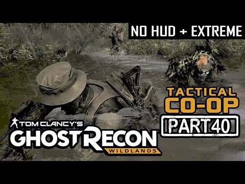 GHOST RECON WILDLANDS | CO-OP Part 40 | NO HUD + EXTREME DIFFICULTY (Tactical Walkthrough)