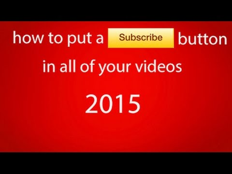how to add subscribe button to youtube video 2016