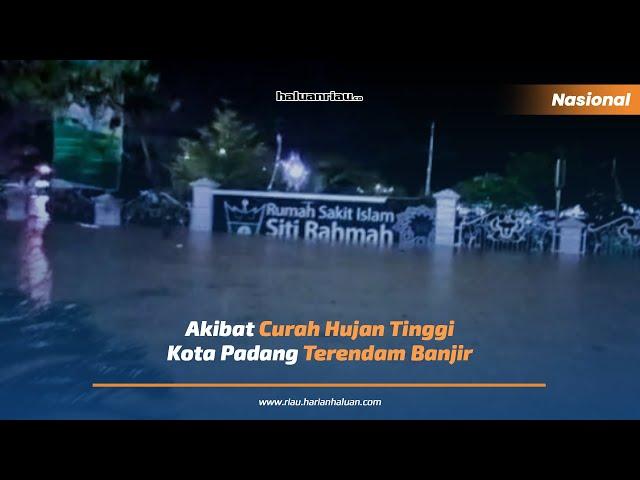 Akibat Curah Hujan Tinggi Kota Padang Terendam Banjir