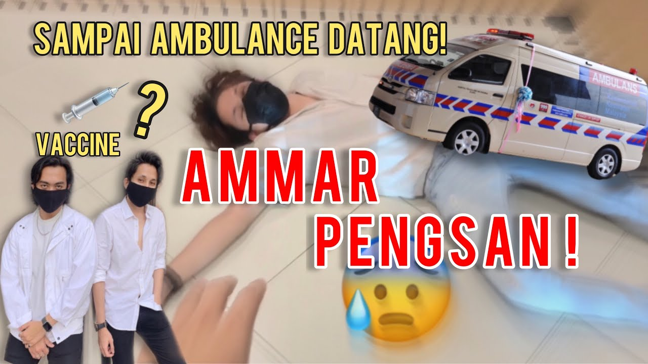 Ammar Pengsan buat aku TAKUT ! Ambulance datang weh teruk sangat ni.. TOLONG TOLONG !!