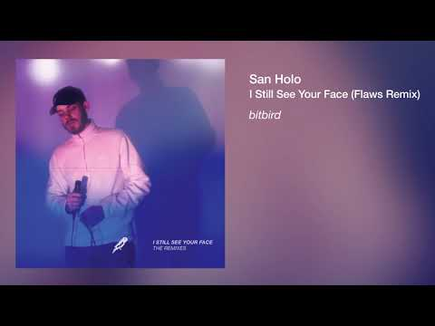 San Holo - I Still See Your Face (Flaws Remix)