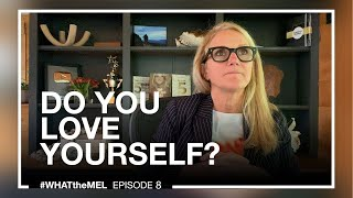 Do you love yourself? | #WHATtheMEL Episode 8