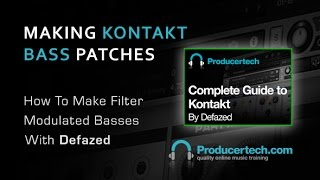 Create Your Filter Modulated Basses In Kontakt - With Producer Defazed