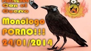 Platicando Con El Cuervo - Monologo - Porno - 24-01-2014