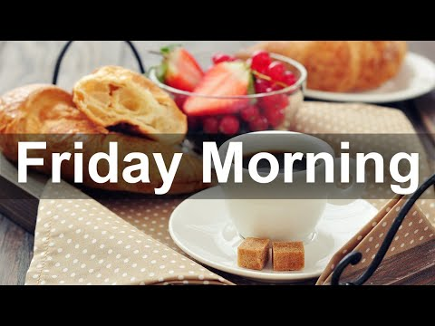 Friday Morning Jazz - Happy Jazz Cafe and Relax Positive Morning Music to Chill Out