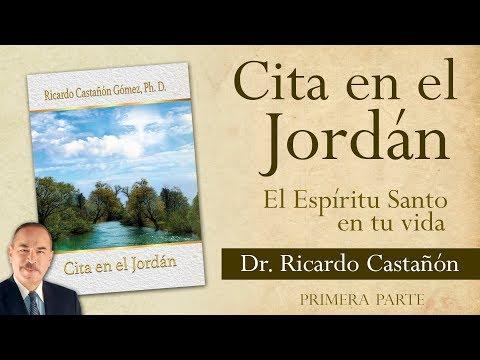 Cita en el Jordán - Dr. Ricardo Castañón (PRIMERA PARTE)