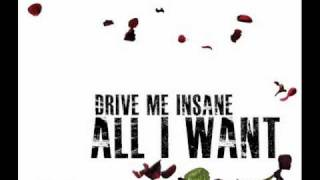 Drive me Insane - All I want  (HQ)