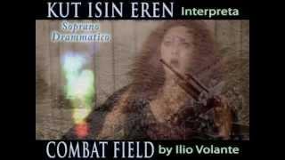 COMBAT FIELD by Ilio Volante - Kut Isin Eren (Soprano Drammatico)