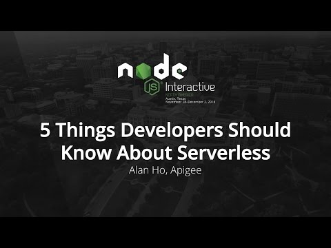 5 Things Developers Should Know About Serverless by Alan Ho, Apigee