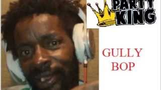 Gully Bop - every Gal Want a Wuk Affa Mi {December 2014}