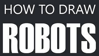 How To Draw A Robot - Humanoid Robot Drawing (Walking & Artificial Intelligence)