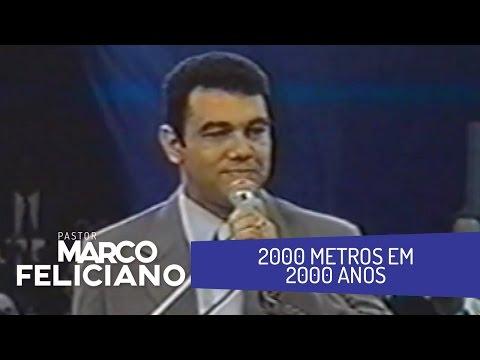 2000 METROS EM 2000 ANOS, PASTOR MARCO FELICIANO