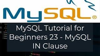 MySQL Tutorial for Beginners 23 - MySQL IN Clause