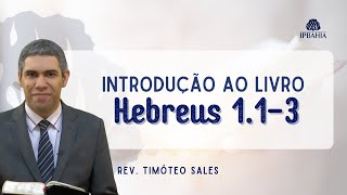 Introdução ao Livro de Hebreus  (Hebreus 1.1-3) • Rev. Timóteo Sales