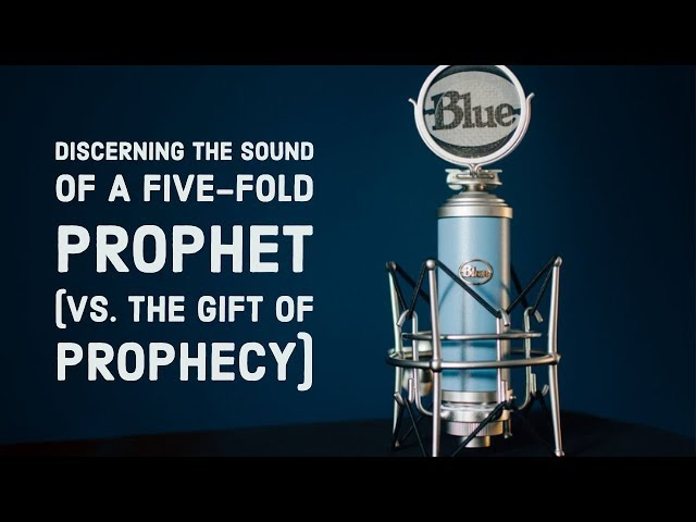 Discerning the Sound of a Five-Fold Prophet Vs. the Gift of Prophecy