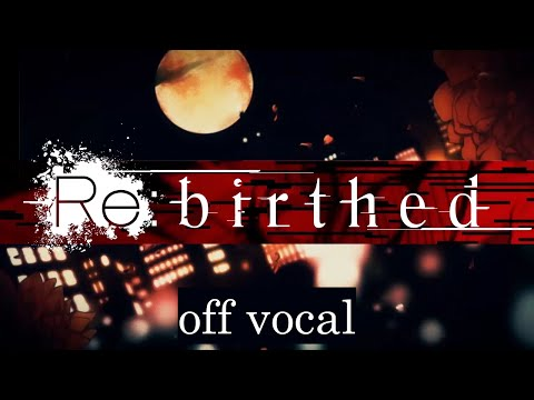 [Karaoke | off vocal] Re:birthed [Hitoshizuku x Yama△]