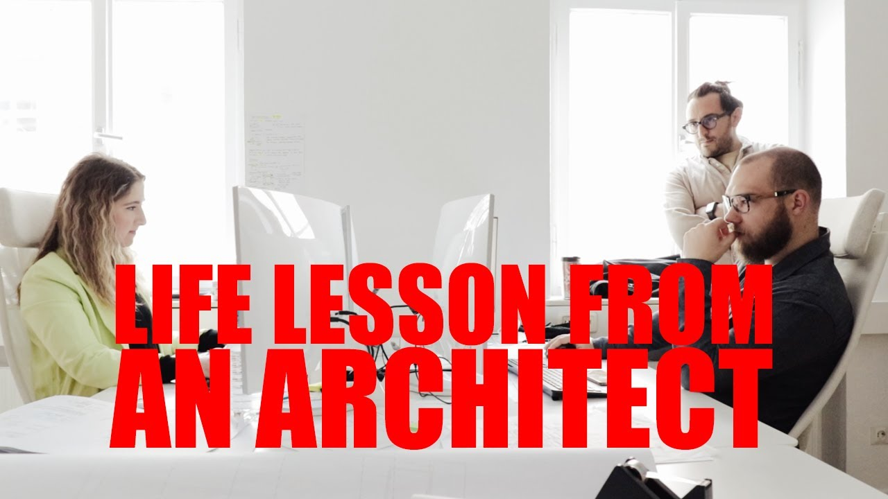 LIFE LESSON FROM AN ARCHITECT