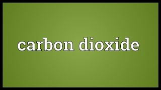 Carbon dioxide Meaning