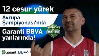 12 Cesur Yürek Avrupa Şampiyonası'nda, Garanti BBVA daima yanlarında!