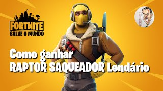 Como ganhar RAPTOR SAQUEADOR Lendário - Fortnite Salve o Mundo (RAPTOR - Fortnite Save the World)