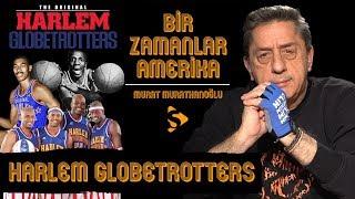 Harlem Globetrotters I Murat Murathanoğlu ile Bir Zamanlar Amerika #Bonus