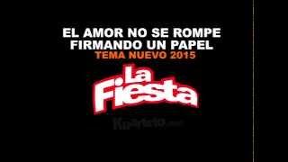 La Fiesta - El amor no se rompe firmando un papel - Tema nuevo 2015