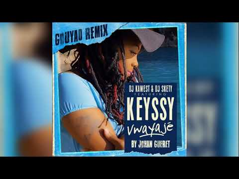 Keyssy Ft Dj Kawest & Skety - Vwayajé By Johan Gueret [Remix Gouyad 2018]