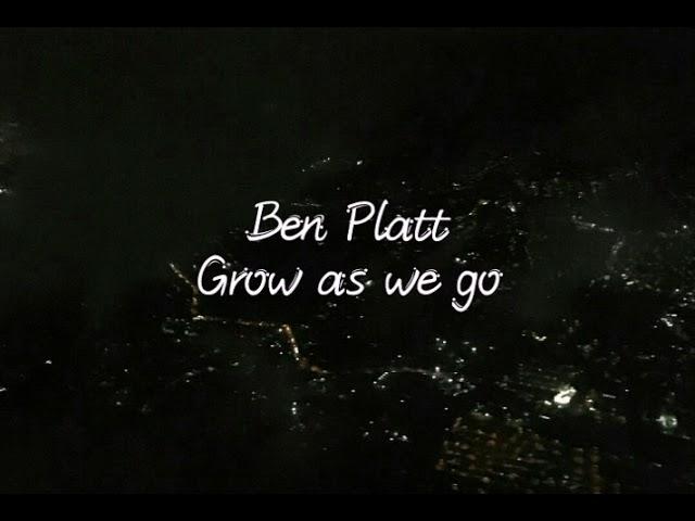 Grow As We Go Ben Platt Lyrics Youtube Ooo, who said it's true that the growing only happens on your own? grow as we go ben platt lyrics