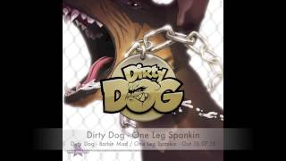 Dirty Dog - Barkin Mad / One Leg Spankin - OUT NOW!