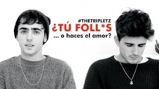 ¿TÚ FOLLAS O HACES EL AMOR? - #TheTripletz