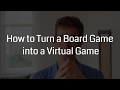 How To Turn A Board Game Into A Virtual Game