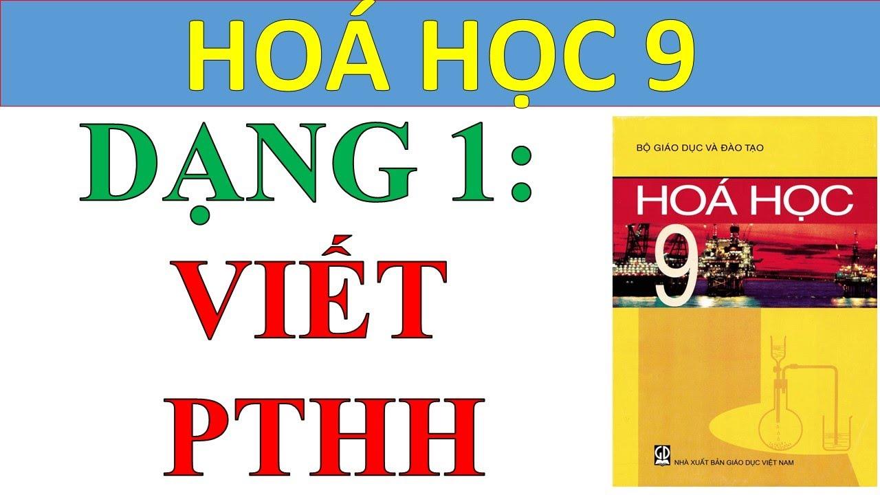 Dạng 1 : Viết phương trình hoá học chương 1 Hoá 9