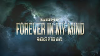 Drama B - Forever In My Mind (Prod. Tido Vegas) - Audio Only