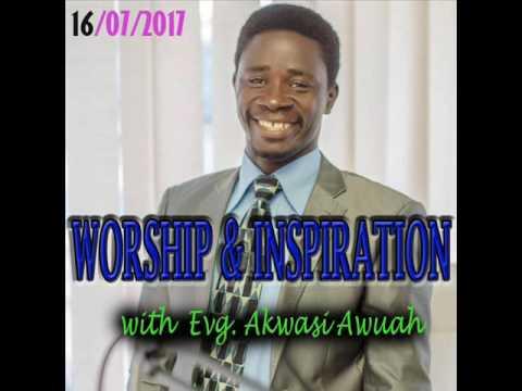 WORSHIP AND INSPIRATION WITH EVANGELIST AKWASI AWUAH