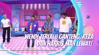 WENDI TERLALU GANTENG, REZA DAN HARRIS MAH LEWAT! | BROWNIS (11\/1\/21) P2