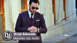 Orxan Babazade - Heyatima Xoş Geldin (Official Audio)