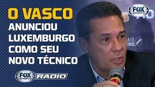 LUXEMBURGO VOLTA AO FUTEBOL! O time do FOX Sports Rádio analisou a contratação do Vasco