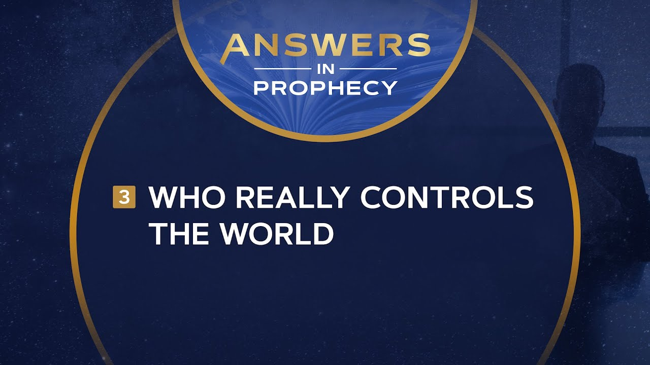 Answers in Prophecy: Who Really Controls the World? (Ep. 3)